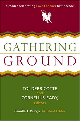 Gathering Ground: A Reader Celebrating Cave Canem's First Decade - Toi Derricotte; Cornelius Eady; Camille T. Dungy