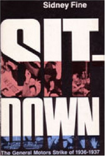 Sit-Down: The General Motors Strike of 1936-1937 - Sidney Fine