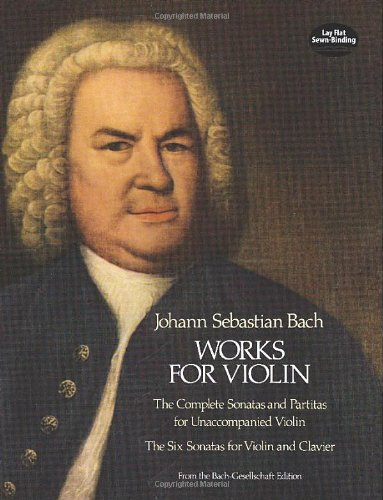 Works for Violin: The Complete Sonatas and Partitas for Unaccompanied Violin and the Six Sonatas for Violin and Clavier - Johann Sebastian Bach