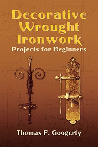 Decorative Wrought Ironwork Projects for Beginners (Dover Craft Books) - Thomas F. Googerty