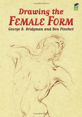 Drawing the Female Form (Dover Anatomy for Artists) - George B. Bridgman; Ben Pinchot