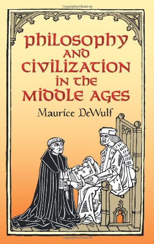 Philosophy and Civilization in the Middle Ages - Maurice DeWulf