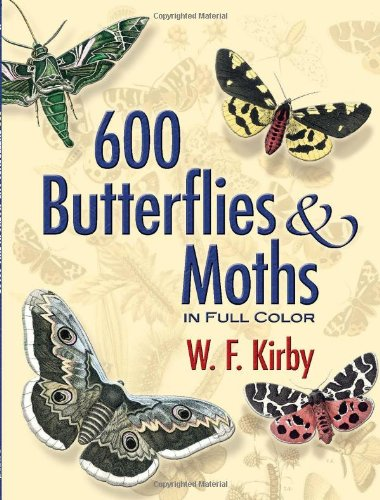 600 Butterflies and Moths in Full Color - W. F. Kirby