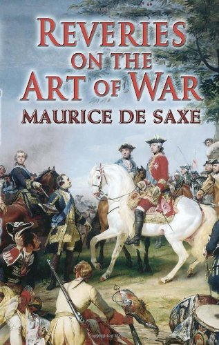 Reveries on the Art of War (Dover Military History, Weapons, Armor) - Maurice de Saxe