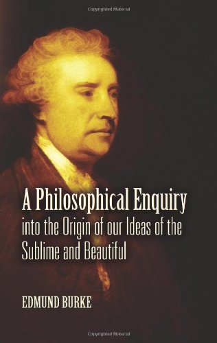 A Philosophical Enquiry into the Origin of our Ideas of the Sublime and Beautiful - Edmund Burke