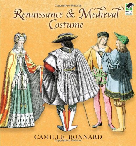 Renaissance and Medieval Costume (Dover Fashion and Costumes) - Camille Bonnard