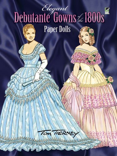 Elegant Debutante Gowns of the 1800s Paper Dolls (Dover Victorian Paper Dolls) - Tom Tierney