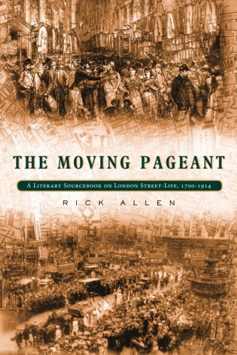 The Moving Pageant: A Literary Sourcebook on London Street Life, 1700-1914 - Rick Allen
