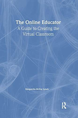 THE ONLINE EDUCATOR A Guide to Creating the Virtual Classroom. RoutledgeFal mer Studies in Distance Education - Lynch, Marguerita McVay