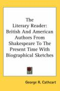 The Literary Reader: British and American Authors from Shakespeare to the Present Time with Biographical Sketches - Cathcart, George R.