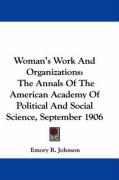 Woman's Work and Organizations: The Annals of the American Academy of Political and Social Science, September 1906
