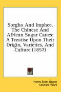 Sorgho and Imphee, the Chinese and African Sugar Canes: A Treatise Upon Their Origin, Varieties, and Culture (1857)