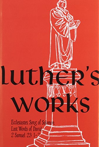 Luther's Works Ecclesiastes, Song of Solomon and the Last Words of David/2 Samuel 23: 1-7 - Jaroslav Jan Pelikan