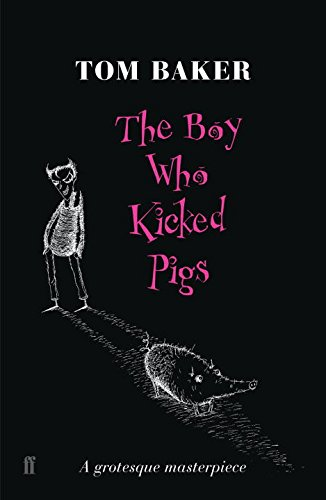 The Boy Who Kicked Pigs - Tom Baker