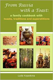 From Russia with a Toast: A Family Cookbook with Toasts, Traditions and Superstitions