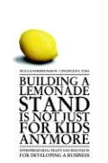 Building a Lemonade Stand Is Not Just for Kids Anymore: Entrepreneurial Traits and Resources for Developing a Business