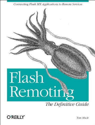 Flash Remoting: The Definitive Guide - Tom Muck