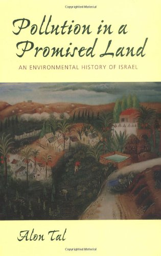 Pollution in a Promised Land: An Environmental History of Isr?l - Alon Tal