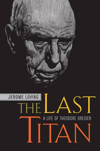 The Last Titan: A Life of Theodore Dreiser - Jerome Loving