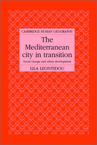 The Mediterranean City in Transition: Social Change and Urban Development (Cambridge Human Geography) - Lila Leontidou
