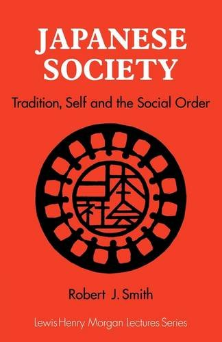 Japanese Society: Tradition, Self, and the Social Order (Lewis Henry Morgan Lectures) - Robert J. Smith