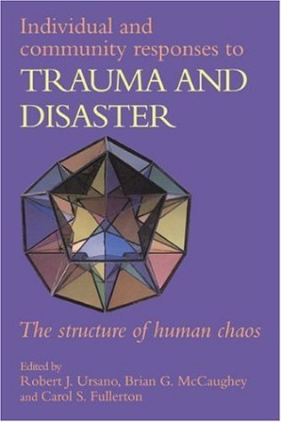 Individual and Community Responses to Trauma and Disaster: The Structure of Human Chaos - Robert J. Ursano; Brian G. McCaughey; Carol S. Fullerton; Beverley Raphael