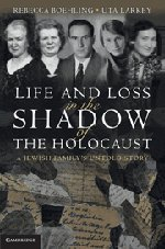Life and Loss in the Shadow of the Holocaust: A Jewish Family's Untold Story - Rebecca Boehling; Uta Larkey