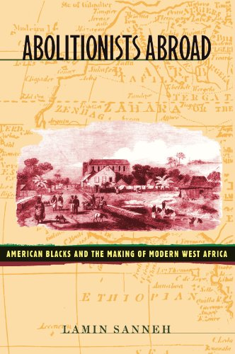 Abolitionists Abroad: American Blacks and the Making of Modern West Africa - Lamin Sanneh