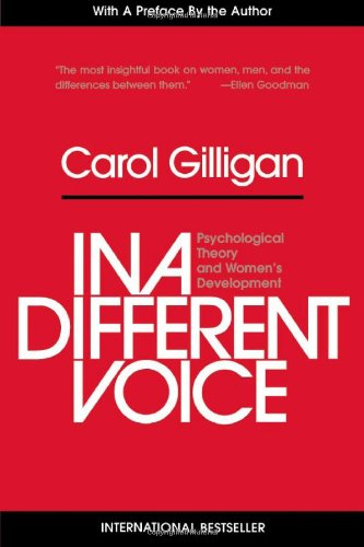 In a Different Voice: Psychological Theory and Women's Development - Carol Gilligan