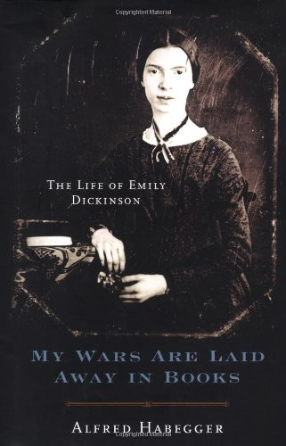 My Wars Are Laid Away in Books: The Life of Emily Dickinson - Alfred Habegger