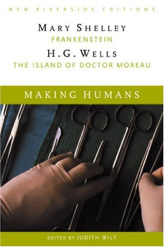 Making Humans: Frankenstein and the Island of Dr. Moreau - Mary Shelley; Alan Richardson