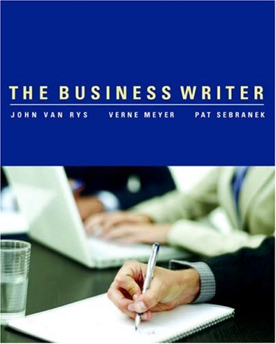 The Business Writer - John Van Rys; Verne Meyer; Patrick Sebranek