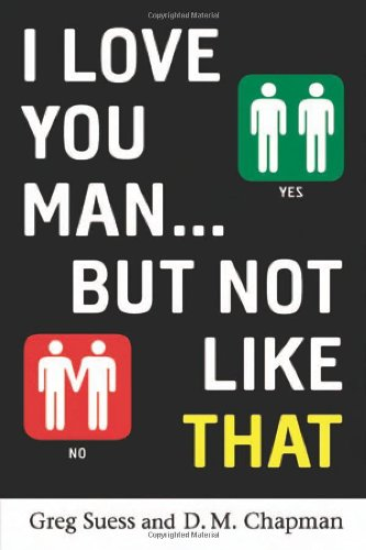 I Love You, Man . . . but Not Like That - D.M. Chapman; Greg Suess