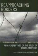 Reapproaching Borders: New Perspectives on the Study of Israel-Palestine