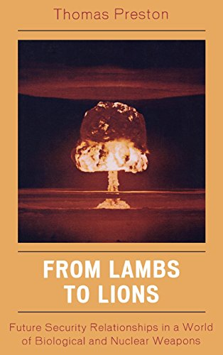 From Lambs to Lions: Future Security Relationships in a World of Biological and Nuclear Weapons - Thomas Preston