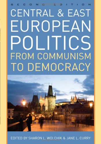 Central and East European Politics: From Communism to Democracy - Sharon L. Wolchik; Jane L. Curry