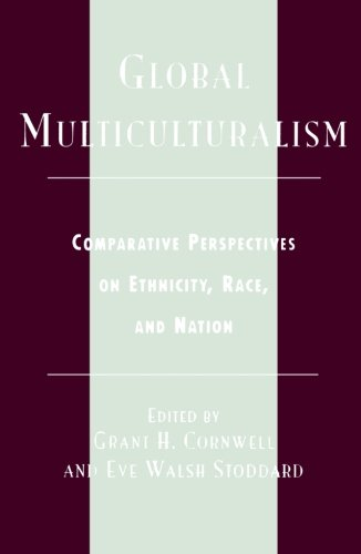 Global Multiculturalism: Comparative Perspectives on Ethnicity, Race, and Nation - Grant H. Cornwell; Eve Walsh Stoddard