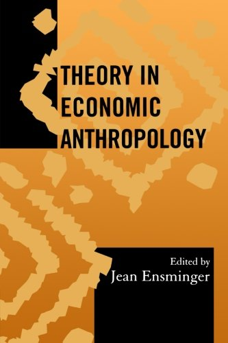 Theory in Economic Anthropology (Society for Economic Anthropology Monograph Series) - Jean Ensminger; Edwins Laban Gwako; James M. Acheson; Timothy Earle; Robert C. Hunt; Duran Bell; E. Paul Durre