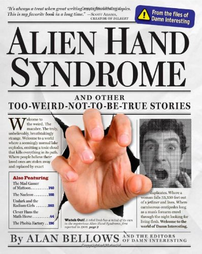 Alien Hand Syndrome: And Other Too-Weird-Not-To-Be-True Stories - Alan Bellows