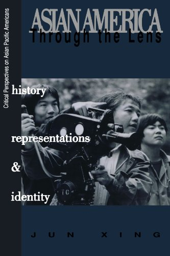 Asian America through the Lens: History, Representations, and Identities (Critical Perspectives on Asian Pacific Americans) - Jun Xing