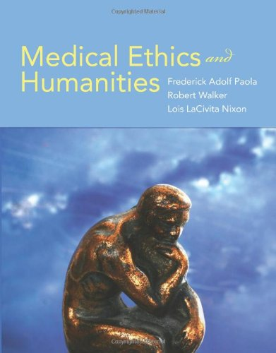 Medical Ethics And Humanities - Frederick Adolf Paola; Robert Walker; Lois LaCivita Nixon