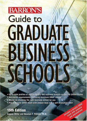 Guide to Graduate Business Schools (Barron's Guide to Graduate Business Schools) - Eugene Miller; Neuman F. Pollack Ph.D.