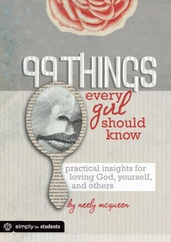 99 Things Every Girl Should Know: Practical Insights for Loving God, Yourself, and Others