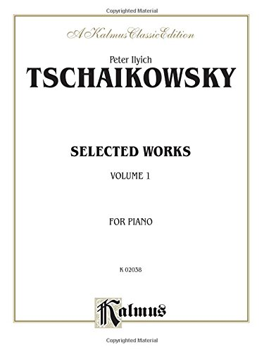 Selected Works, Vol 1 (Kalmus Classic Library) - Peter Ilyich Tchaikovsky
