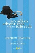 Arcadian Adventures with the Idle Rich (New Canadian Library)