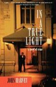 In a True Light: A Novel of Crime