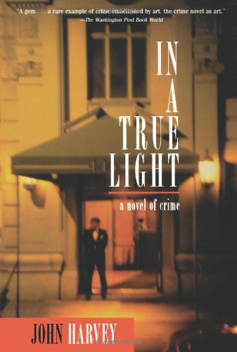 In a True Light: A Novel of Crime (Otto Penzler Books) - John Harvey