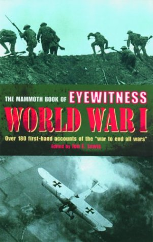 The Mammoth Book of Eyewitness World War I: Over 180 First-Hand Accounts of the War to End All Wars - Jon Lewis