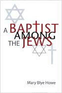 A Baptist Among the Jews - Howe, Mary Blye; Wilson, John