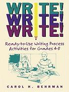 Write! Write! Write!: Ready-To-Use Writing Process Activities for Grades 4-8